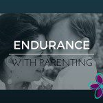 Endurance {5 simple steps when Parenting is hard}