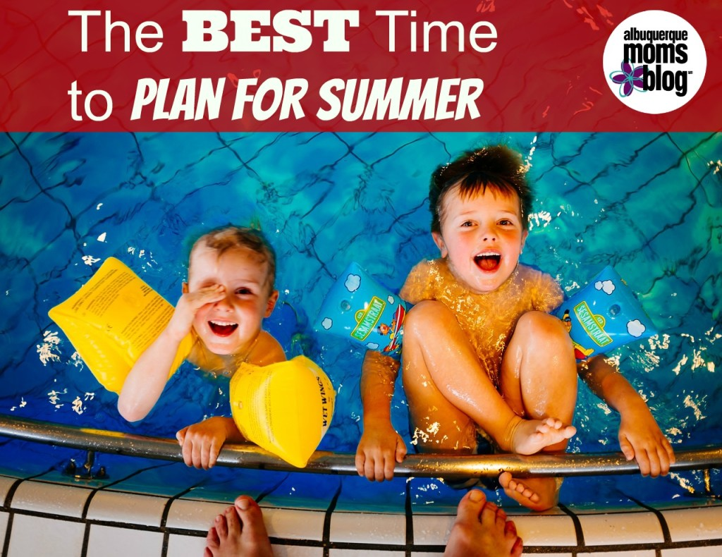 The Best Time to Plan for Summer from Albuquerque Moms Blog