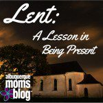 Lent: A Lesson in Being Present