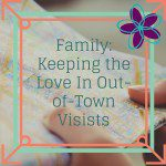 Family: Keep the Love in Out-of-Town Visits