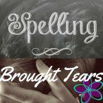 Spelling Brought Tears