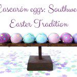 Cascarón Eggs: Southwest Easter Tradition