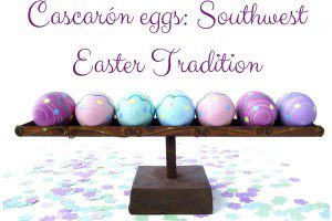 Cascarón eggs- Southwest Easter Tradition Albuquerque Moms Blog