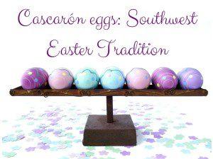 Cascarón eggs- Southwest Easter Tradition Albuquerque Moms Blog