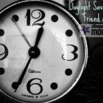 Daylight Saving Time:  Friend or Foe?