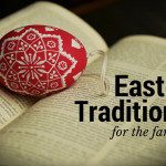 Easter Traditions for the Family