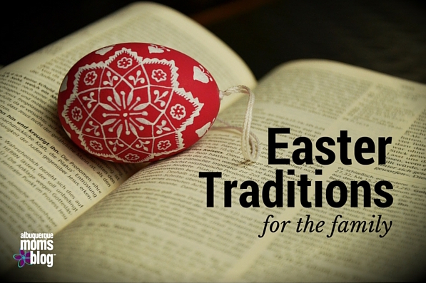 Easter Traditions from Albuquerque Moms Blog