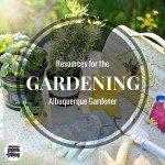 Gardening: Resources for the ABQ Gardener