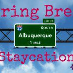 Spring Break Staycation in Albuquerque