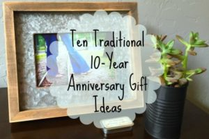 Ten Traditional Ten year anniversary gift ideas
