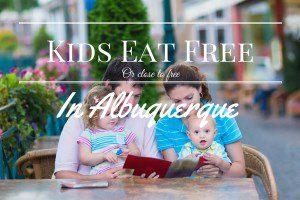 Albuquerque Moms Blog Kids Eat Free
