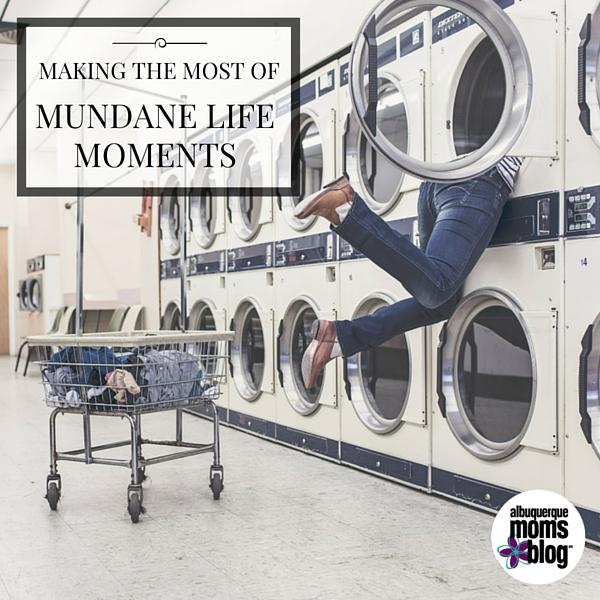 MUNDANE MOMENTS   Albuquerque Moms Blog