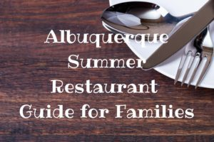 Albuquerque Summer Restaurant Guide for Families