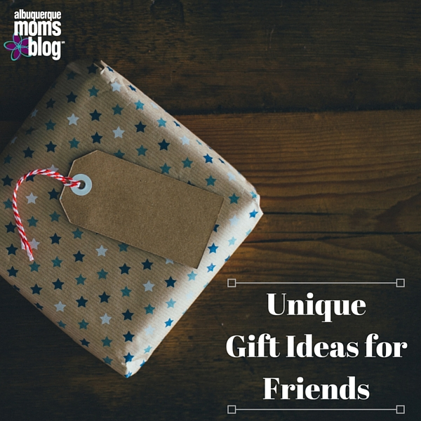 Unique Gift Ideas For Friends From Albuquerque Moms Blog