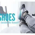 Shoes Inside the House: to wear or not to wear?