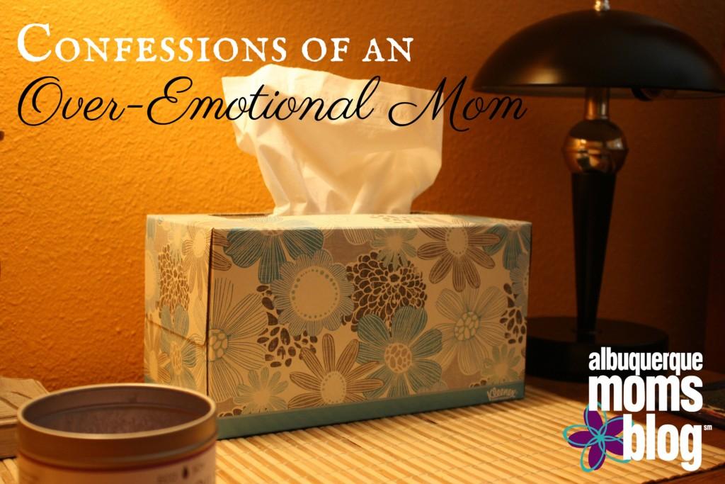 Confessions of an Over-Emotional Mom Albuquerque Moms Blog