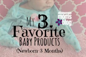 Top Three Must Haves for Baby Albuquerque Moms Blog