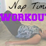Home Workout You Can Do During Nap Time:: Quick and Effective