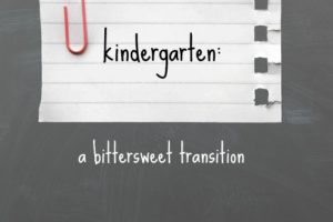 kindergarten: a bittersweet transition