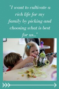 I want to cultivate a rich life for my family by choosing what is best for us. From Albuquerque Moms Blog.