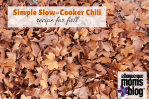 simple slow cooker chili albuquerque moms blog
