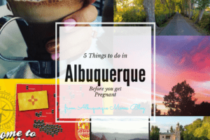 5 Things To Do In Albuquerque Before You Get Pregnant from Albuquerque Moms Blog