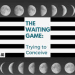 The Waiting Game: Trying to Conceive