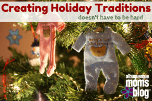 creating holiday traditions albuquerque moms blog