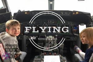 Flying with Children from Albuquerque Moms Blog