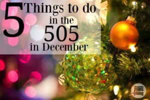 5 Things to Do in the 505 in December from Albuquerque Mom's Blog