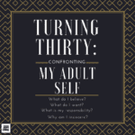 Turning Thirty: Confronting my adult self and being true to who I am