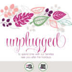 Unplugged: A Holiday Tradition we value! (No FOMO Here)