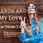Trends: Keeping up with the trends and my love for a non-trendy product