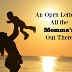 An Open Letter to all the Momma's Out There