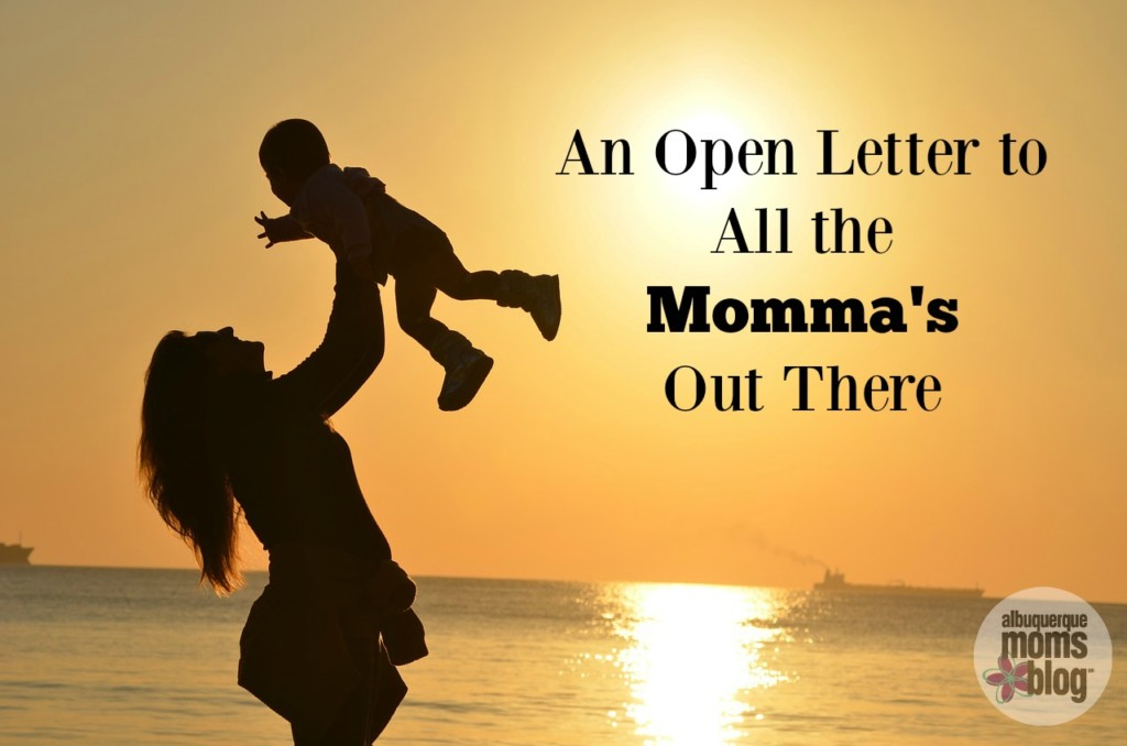 An Open Letter to All the Momma's Out There from Albuquerque Mom's Blog