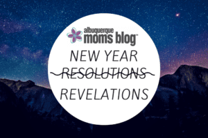 New Year Revelations::Too Busy for Resolutions from Albuquerque Moms Blog