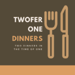 Twofer One Dinners (Two Dinners in the Time of One)