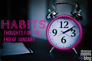 habits-january-thoughts-albuquerque-moms-blog