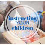 Instruction for your Children– do they naturally acquire life skills?