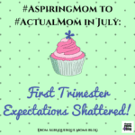 #AspiringMom to #ActualMom in July: First Trimester Expectations Shattered
