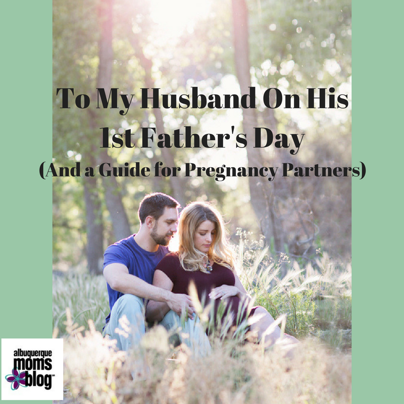 To My Husband On His 1st Father's Day (And a Guide for Pregnancy Partners) from Albuquerque Mom's Blog