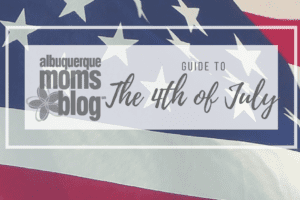 July 4th | Albuquerque Moms Blog