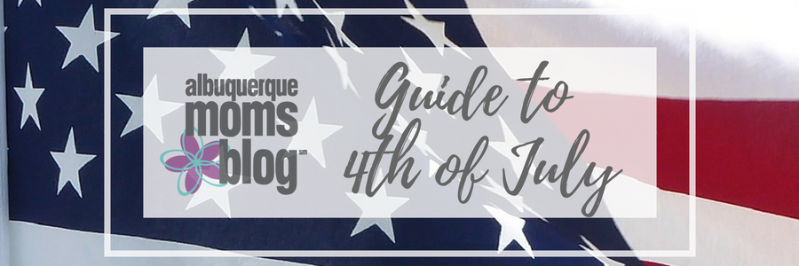 Guide to 4th of July | Albuquerque Moms Blog