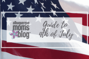 Guide to July 4th | Albuquerque Moms Blog