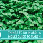 Things to Do in ABQ :: A Mom's Guide to March