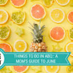 Things To Do In ABQ :: A Mom's Guide to June