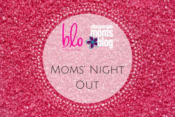 Moms' Night Out | Blo Blow Dry Bar | Albuquerque Moms Blog