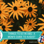 Things To Do In ABQ :: A Mom's Guide to August