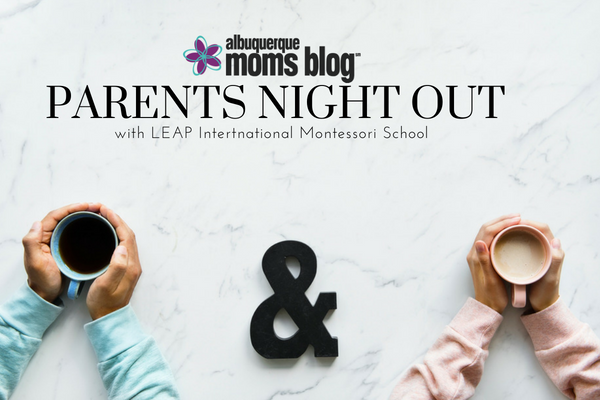 parents night out, leap international montessori school, albuquerque moms blog