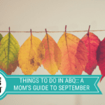 Things to Do in ABQ :: A Mom's Guide to September
